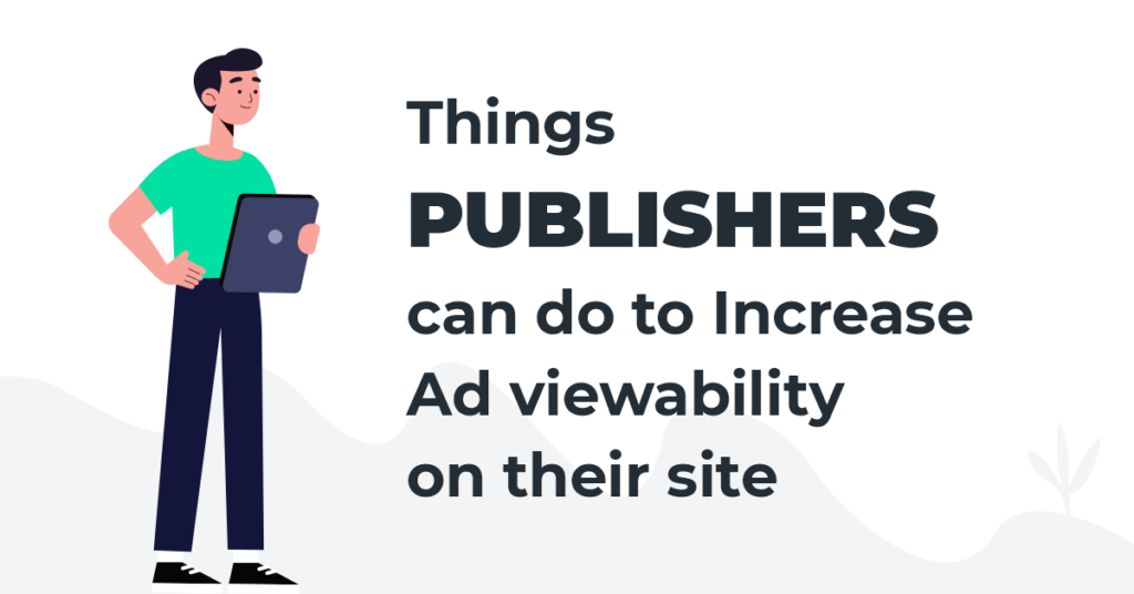 Things Publishers can to do increase ad viewability on their site